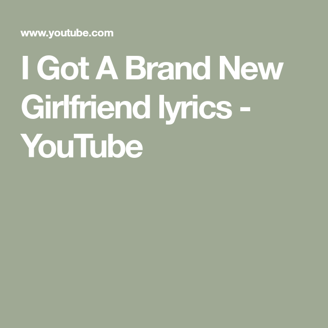 I Got A Brand New Girlfriend Lyrics Youtube Next Chapter
