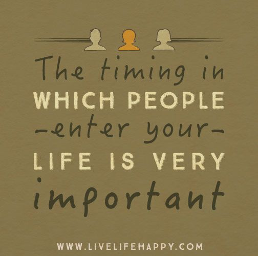 Important Life Quotes: The Timing In Which People Enter Your Life Is Very