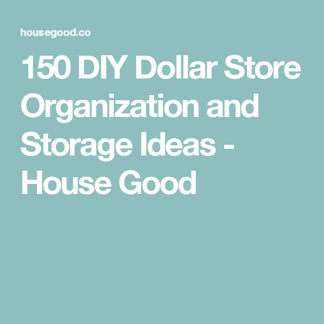 150 DIY Dollar Store Organization and Storage Ideas - House Good