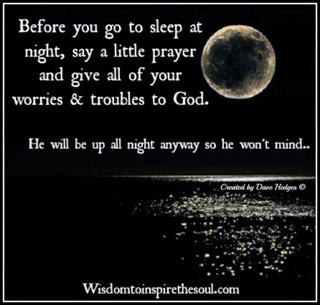 Wisdom To Inspire The Soul Before You Go To Sleep At Night Good Night Quotes Scripture Quotes Our Father Who Art In Heaven