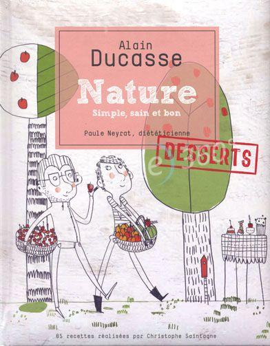 Alain Ducasse Nature Simple Sain Et Bons Desserts Alain