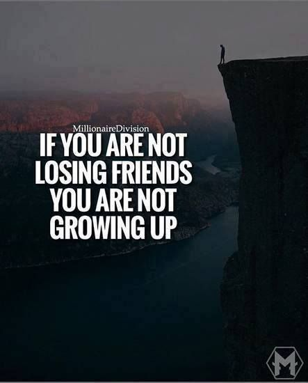 Positive Quotes If You Are Not Losing Friends You Are Not Growing Up Losing Friends Positive Quotes Best Positive Quotes