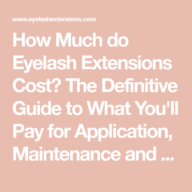 How Much do Eyelash Extensions Cost? The Definitive Guide ...