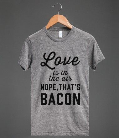 Love Is In The Air Nope That S Bacon Athletic T Shirt