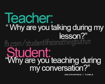 Teacher Student Joke Student Life Is Nothing But Fun Student Jokes School Days Quotes Teenager Quotes