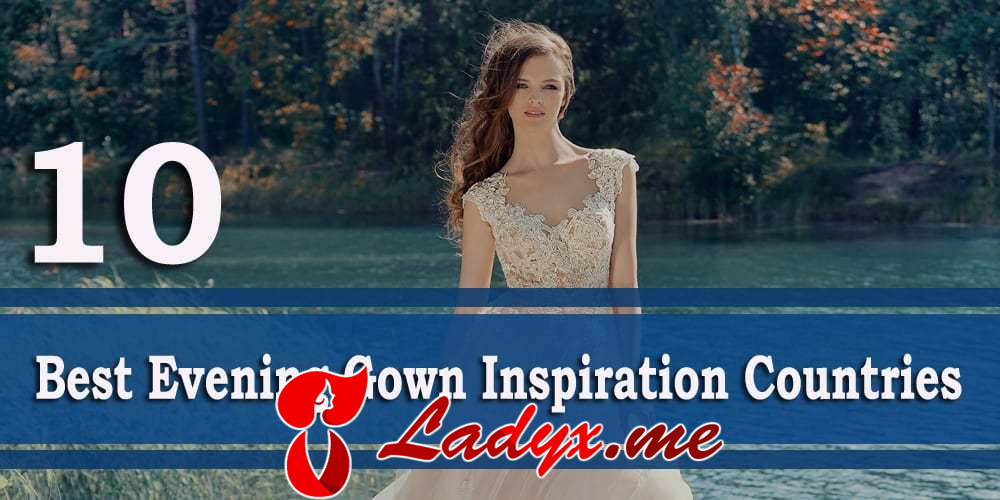 10 Best Evening Gown Inspiration Countries