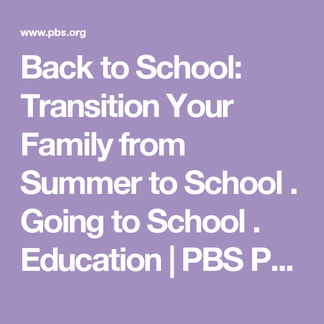 Back to School: Transition Your Family from Summer to School . Going to School . Education   PBS Parents