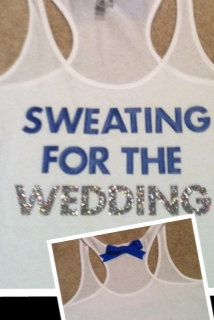 Sweating for the Wedding Work-out Tank Top for the bride and all the bridesmaids haha