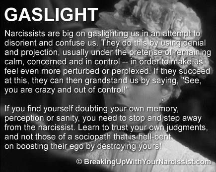 Narcissists are big on gaslighting us in an attempt to