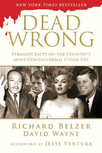 Dead Wrong: Straight Facts on the Country's Most Controversial Cover-Ups by Richard Belzer http://www.amazon.com/dp/1620878704/ref=cm_sw_r_pi_dp_Szqzub044DKS3