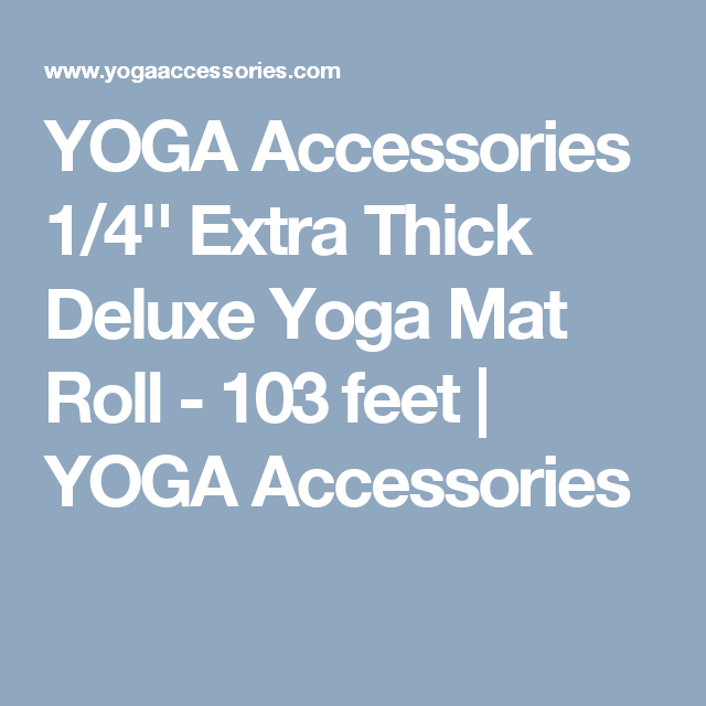 Yoga Accessories 1 4 Extra Thick Deluxe Yoga Mat Roll 103 Feet Yoga Accessories Yoga Mat Thick Yoga Mats