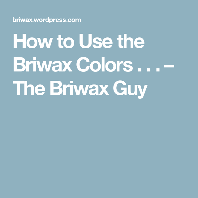 How To Use The Briwax Colors The Briwax Guy Diy