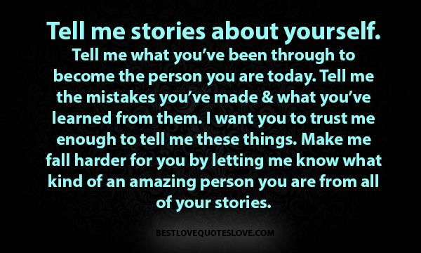 Tell me stories about yourself. tell me what you've been through to become the person you are today.