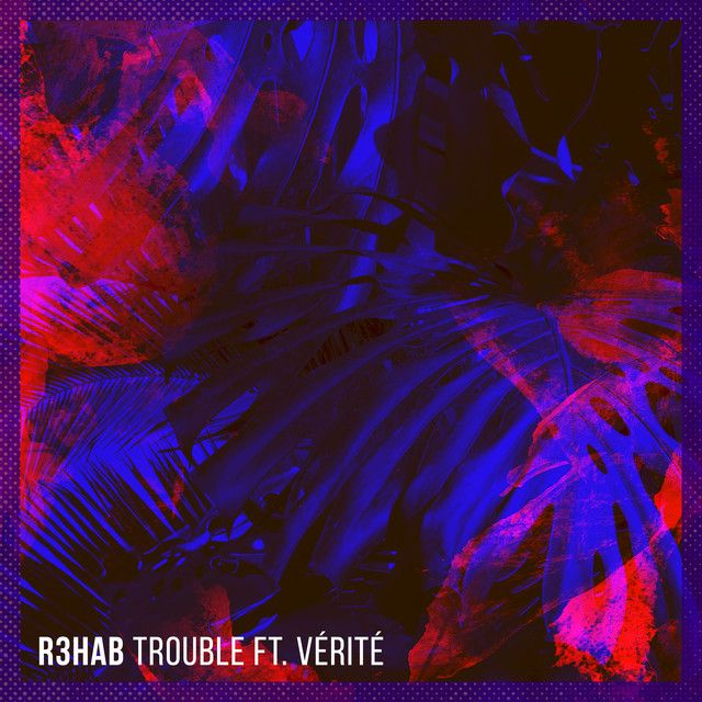 Trouble By R3hab Verite Was Added To My Discover Weekly Playlist