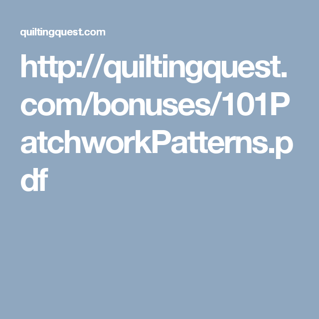 http://quiltingquest.com/bonuses/101PatchworkPatterns.pdf
