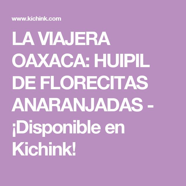 LA VIAJERA OAXACA: HUIPIL DE FLORECITAS ANARANJADAS - ¡Disponible en Kichink!