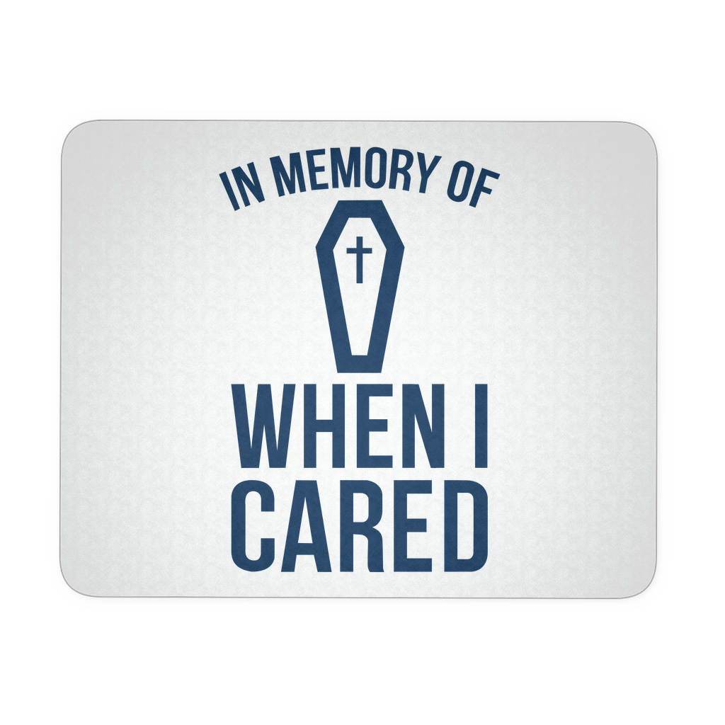 In Memory Of When I Cared Mouse Pad Love Quotes Funny Fun Quotes Funny Super Funny Quotes