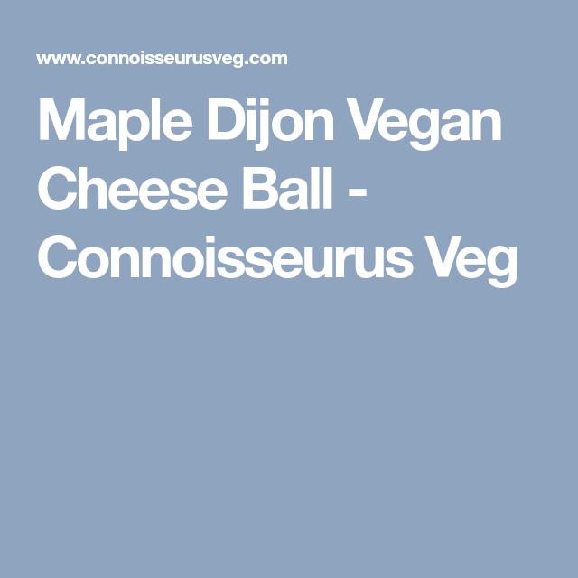 Maple Dijon Vegan Cheese Ball Connoisseurus Veg Cheese Ball Vegan Cheese Vegan