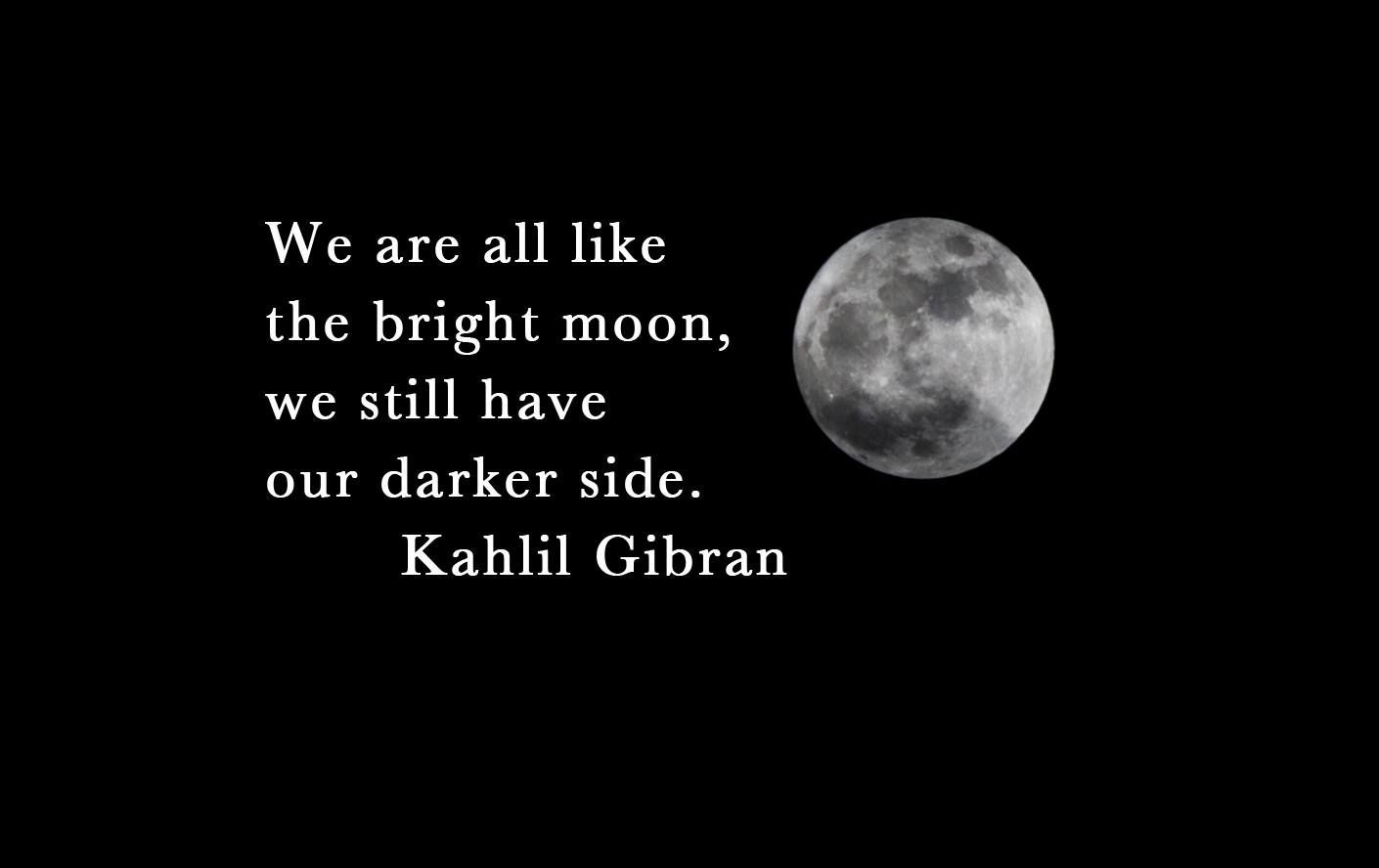 Dark Side Of The Moon Khalil Gibran Quotes Kahlil Gibran Quotes Moon Quotes