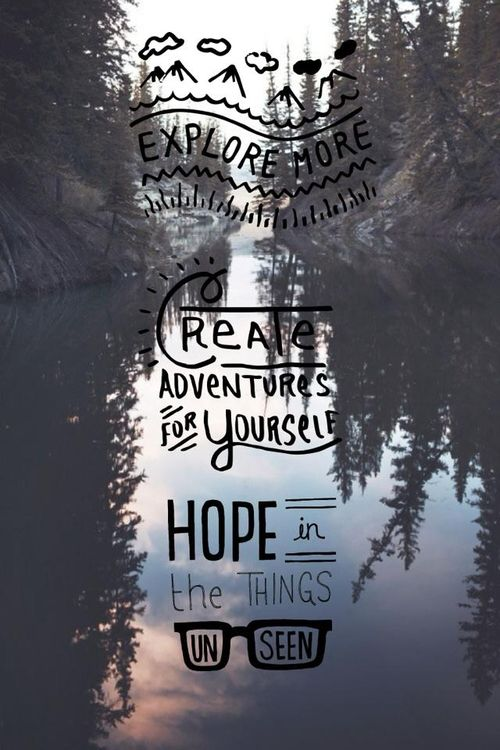 Explore More Create Adventures For Yourself Hope In The Things