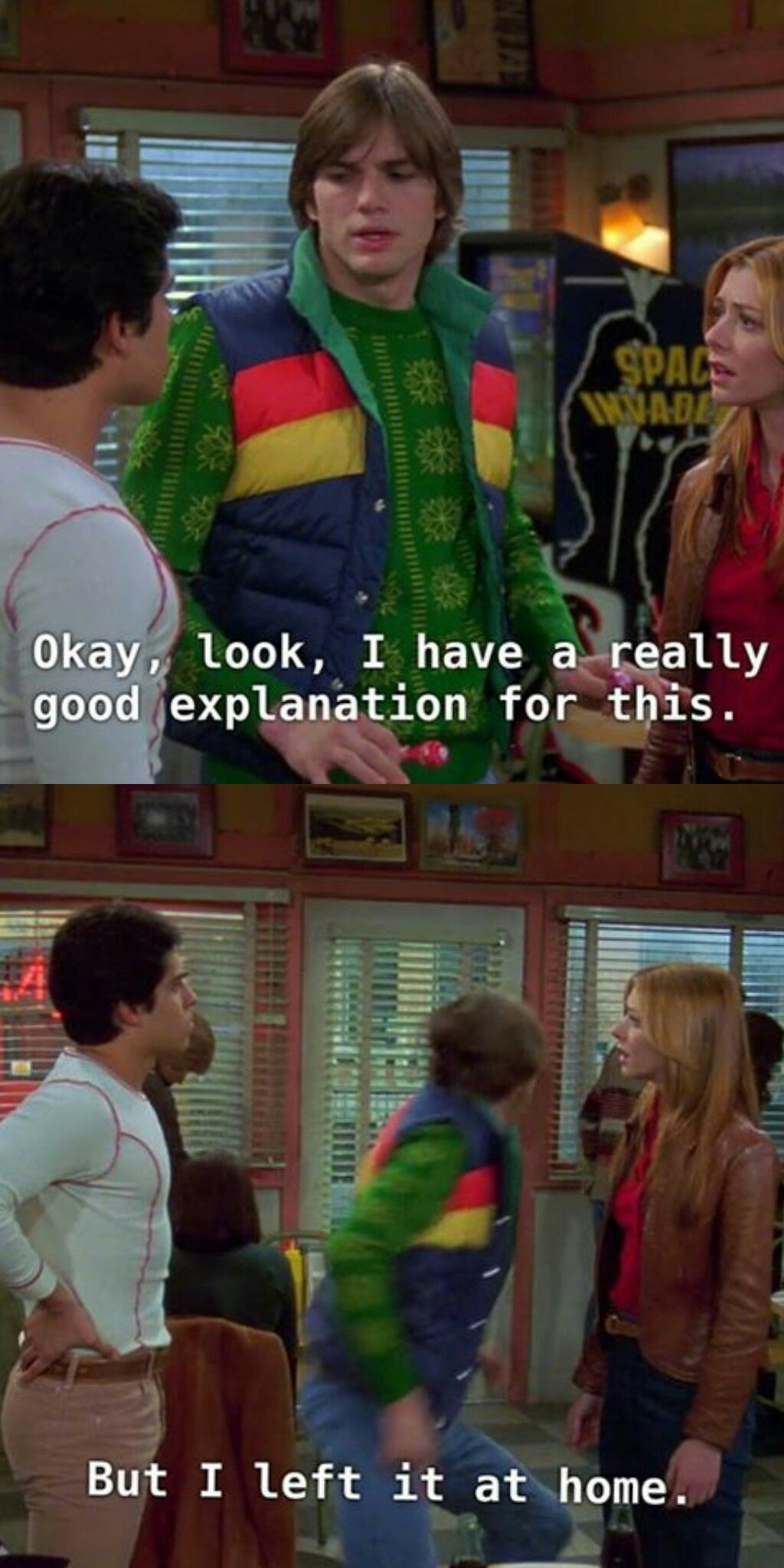 Okay Look I Have A Really Good Explanation For This But I Left It At Home Michael Kelso That 70s Show Memes That 70s Show That 70s Show Quotes
