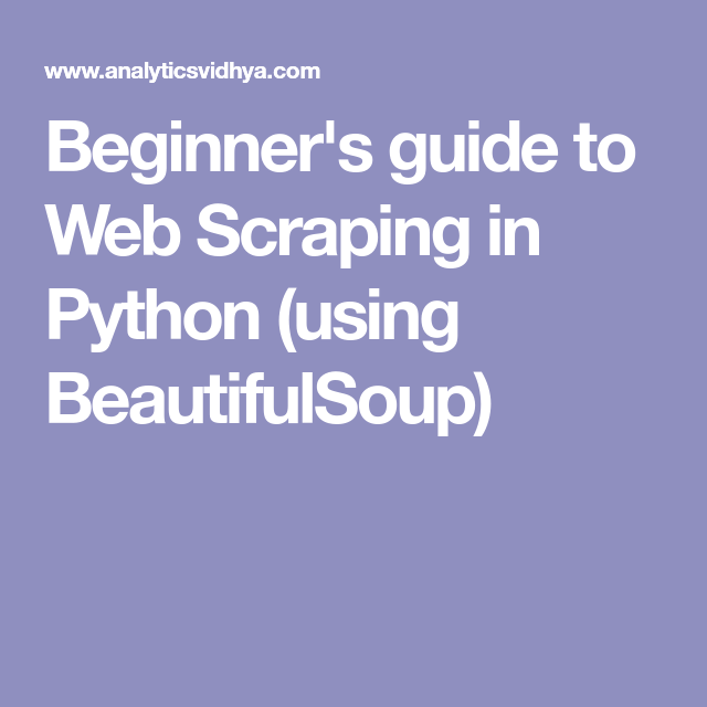 Beginner's guide to Web Scraping in Python (using