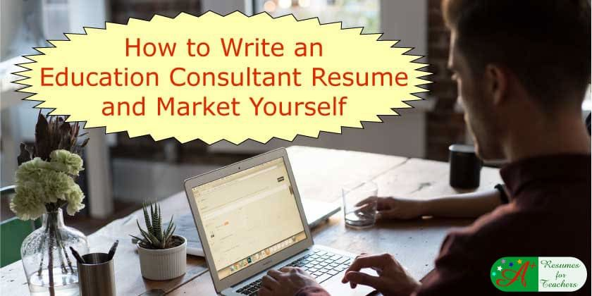How to write an education consultant resume and market