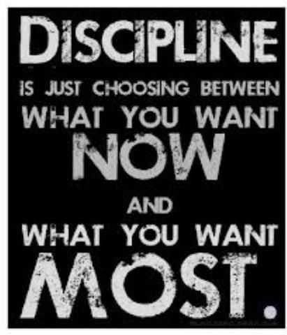 Discipline = choosing between what you want now and what you want most.