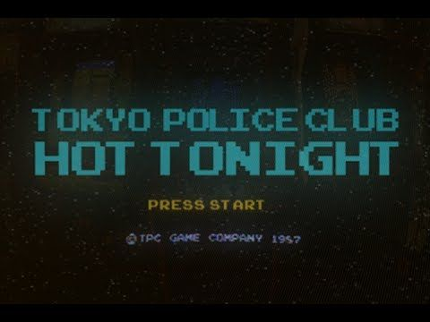 Tokyo Police Club - Hot Tonight (Official Video)
