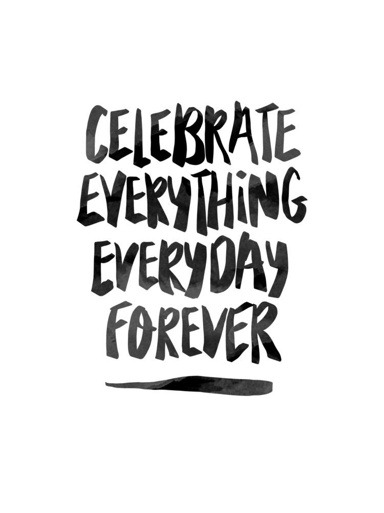 "My favorite inspirational quote: ""Celebrate Everything ..."