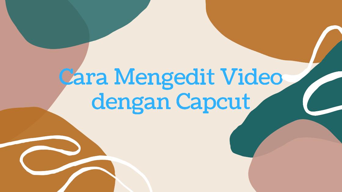 Cara Mengedit Video Dengan Capcut Video Aplikasi Komputer