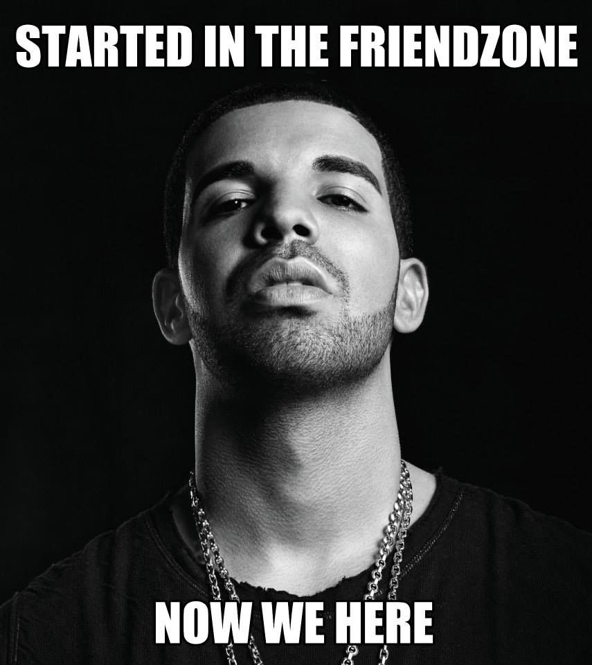 Drake Song Quotes Started In The Friendzone Now We Here Frendzone P  Pinterest