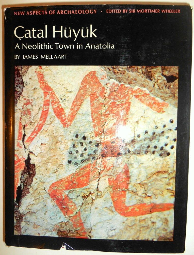 CATAL HUYUK: A NEOLITHIC TOWN IN ANATOLIA By James