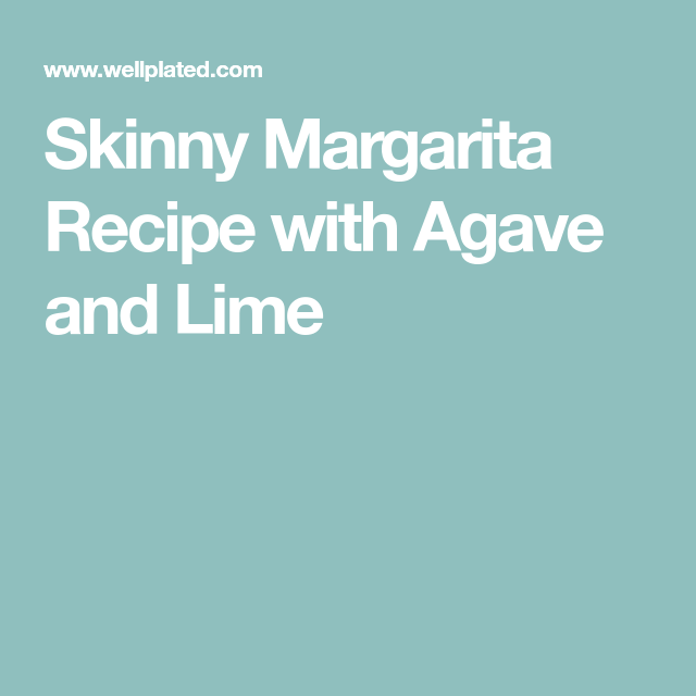 Skinny Margarita Recipe With Agave And Lime (With Images