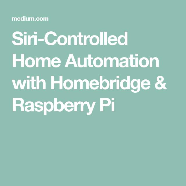 Siri-Controlled Home Automation with Homebridge & Raspberry