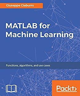 MATLAB for Machine Learning -- Giuseppe Ciaburro | Projects to Try