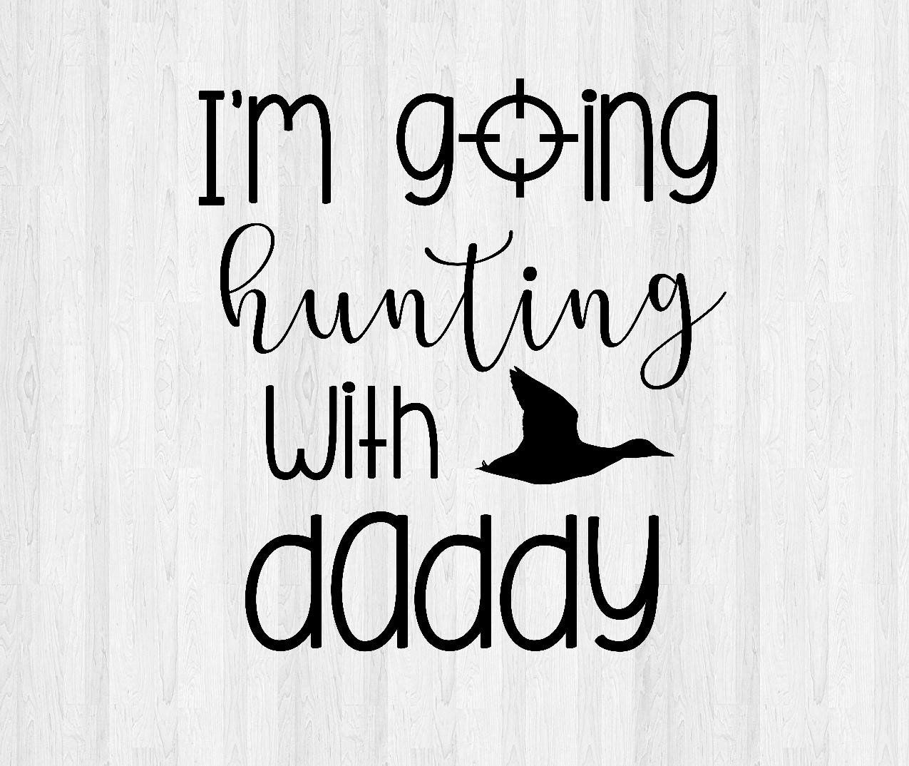 I'm Going Hunting with Daddy SVG, Studio File Daddy