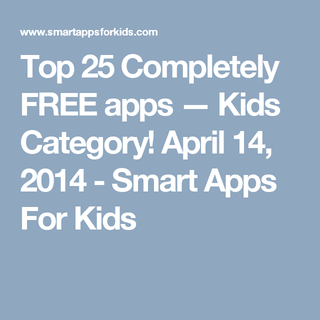 Top 25 Completely FREE apps — Kids Category! April 14, 2014 - Smart Apps For Kids