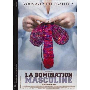 Male Domination ( La domination masculine ) Fantastic film, I need this one to I saw it on netflix but its a must have.