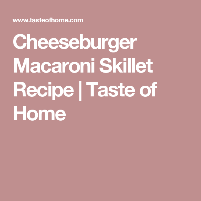 Cheeseburger Macaroni Skillet Recipe   Taste of Home