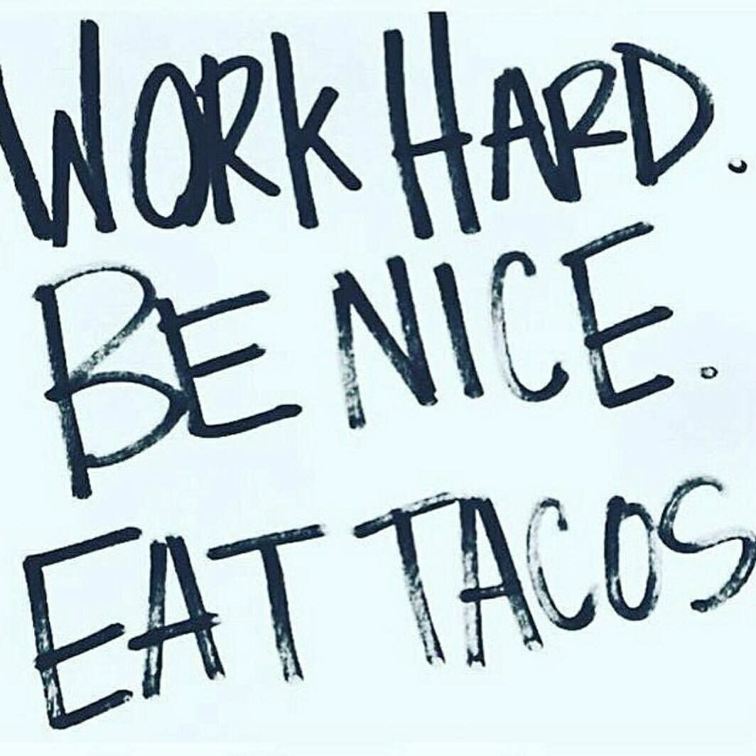 Work hard. Be nice. Eat tacos.   Taco humor, Tacos, Tuesday ...