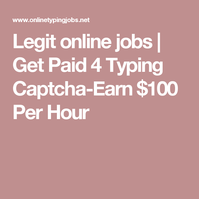legit online jobs get paid typing captcha earn per hour  legit online jobs get paid 4 typing captcha earn 100 per hour