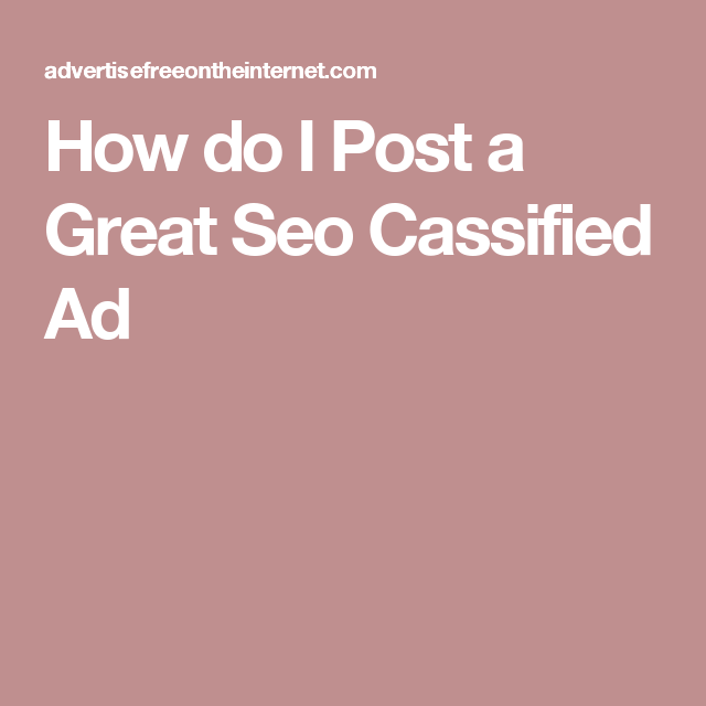 How do I Post a Great Seo Cassified Ad