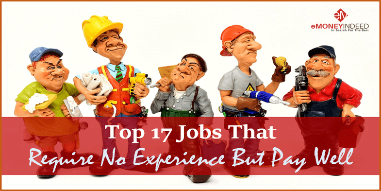 Top 17 Jobs That Require No Experience But Pay Well Need