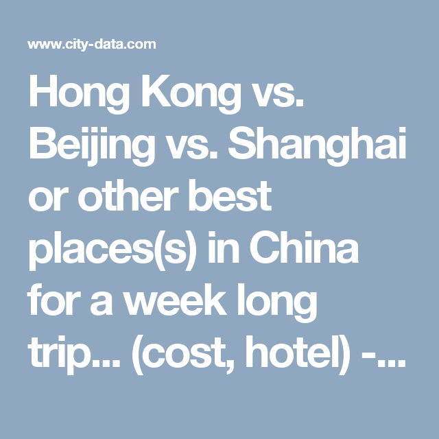 Hong Kong Vs Beijing Vs Shanghai Or Other Best Places S In China For A Week Long Trip Cost Hotel Travel Airfare Hotels C Trip Shanghai Long Trips