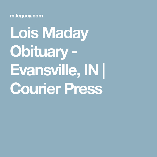 Lois Maday Obituary   Evansville, IN | Courier Press