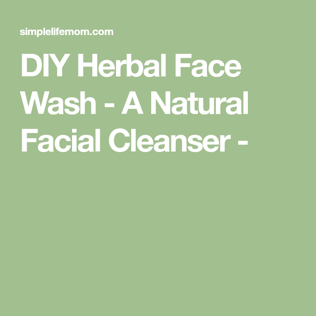 Photo of DIY Herbal Face Wash – A Natural Facial Cleanser | Simple Li…