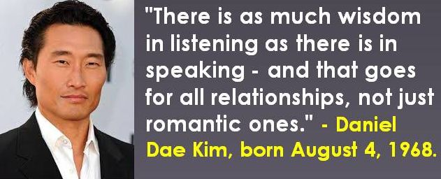 Daniel Dae Kim, born August 4, 1968. #DanielDaeKim #AugustBirthdays #Quotes