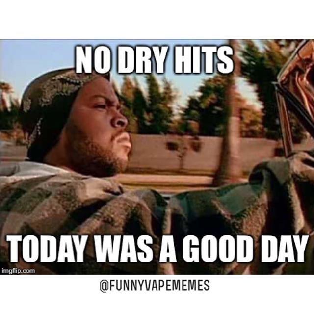 Re Pin If You Had No Dry Hits Today Didnthavetousemyak Vapeon Vapehappy Vape Memes Funny Memes Memes