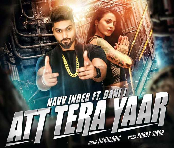 Att Tera Yaar Lyrics from Punjabi Songs, sung by Navv Inder. Song composed  by